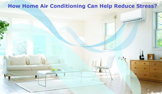 How Home Air Conditioning Can Help Reduce Stress?