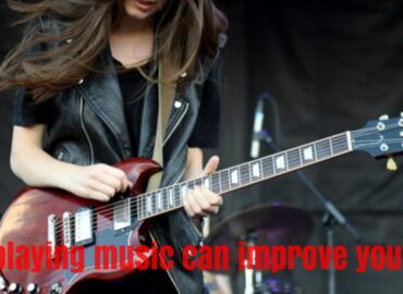 How playing music can improve your life?